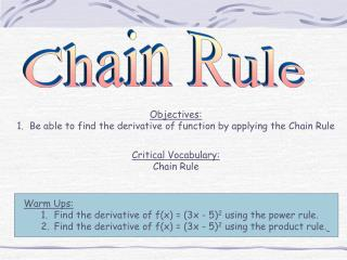 Objectives: 1.  Be able to find the derivative of function by applying the Chain Rule