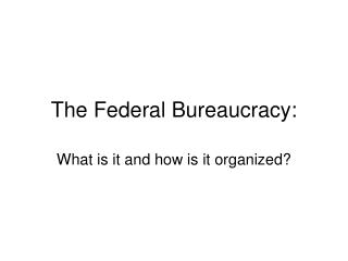 The Federal Bureaucracy: