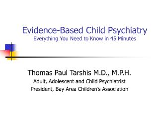 Evidence-Based Child Psychiatry Everything You Need to Know in 45 Minutes