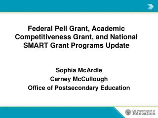 Federal Pell Grant, Academic Competitiveness Grant, and National SMART Grant Programs Update