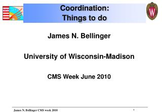 James N. Bellinger University of Wisconsin-Madison CMS Week June 2010