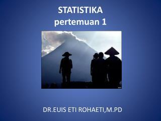 STATISTIKA   pertemuan 1