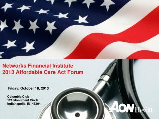 Networks Financial Institute 2013 Affordable Care Act Forum