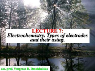 LECTURE  7: Electrochemistry. Types of electrodes and their using.