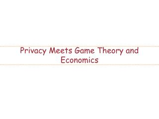 Privacy Meets Game Theory and Economics