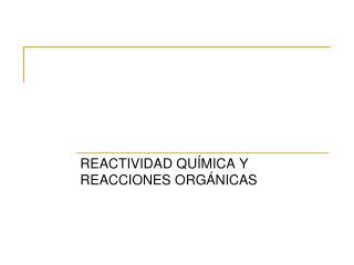 REACTIVIDAD QUÍMICA Y REACCIONES ORGÁNICAS