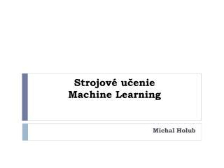 Strojové učenie Machine Learning