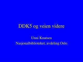 DDK5 og veien videre