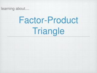Factor-Product Triangle