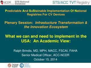 Ralph Brindis, MD, MPH, MACC, FSCAI, FAHA Senior Medical Officer, ACC-NCDR October 15, 2014