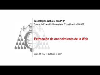Tecnologías Web 2.0 con PHP Cursos de Extensión Universitaria 2º cuatrimestre 2006/07