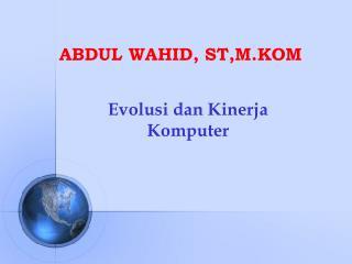 ABDUL WAHID, ST,M.KOM