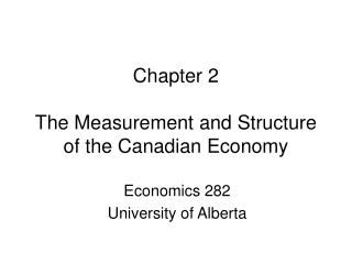 Chapter 2 The Measurement and Structure of the Canadian Economy