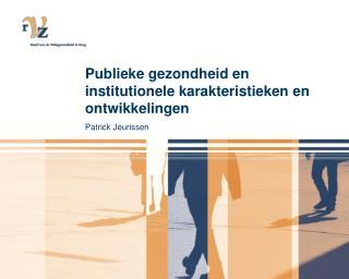 Publieke gezondheid en institutionele karakteristieken en ontwikkelingen