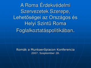 Romák a Munkaerőpiacon Konferencia 2007. Szeptember 28.