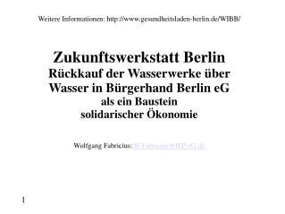 Weitere Informationen: gesundheitsladen-berlin.de/WIBB/ Zukunftswerkstatt Berlin