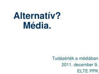 Alternatív? Média.