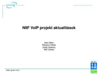 NIIF VoIP projekt aktualitások Ilyés Gábor Mészáros Mihály Szabó Szabolcs NIIF Intézet