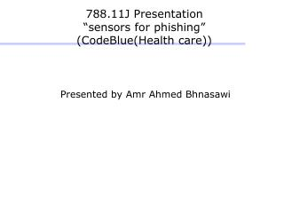 "788.11J Presentation ""sensors for phishing"" (CodeBlue(Health care))"