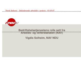 Bedriftshelsetjenestens rolle sett fra  Arbeids- og velferdsetaten (NAV) Vigdis Solheim, NAV NDU