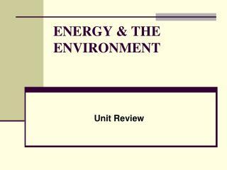 ENERGY & THE ENVIRONMENT