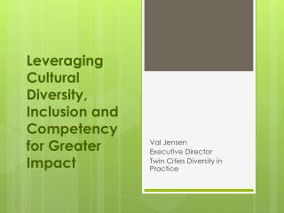 Leveraging Cultural Diversity, Inclusion and Competency for Greater Impact