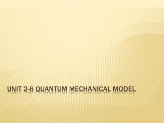 Unit 2-6 Quantum Mechanical model