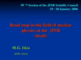 Road map in the field of nuclear physics at the  JINR  (draft)