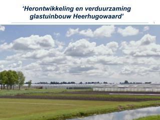 �Herontwikkeling en verduurzaming glastuinbouw Heerhugowaard�