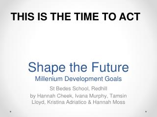 Shape the Future Millenium Development Goals