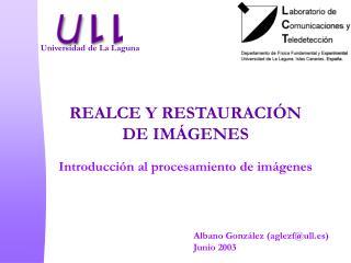 REALCE Y RESTAURACIÓN DE IMÁGENES Introducción al procesamiento de imágenes
