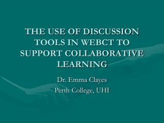 THE USE OF DISCUSSION TOOLS IN WEBCT TO SUPPORT COLLABORATIVE LEARNING