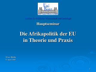 Institut für Politische Wissenschaft und Soziologie Hauptseminar Die Afrikapolitik der EU
