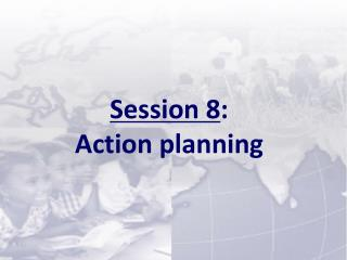 Session 8 :  Action planning