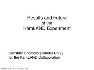 Results and Future of the KamLAND Experiment