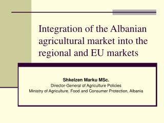 Integration of the Albanian a gricultural market into  the regional and  EU mar k et s