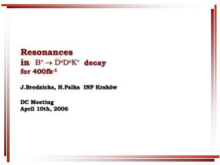 Resonances  in                       decay    for 400fb -1 DC Meeting April 10th, 2006