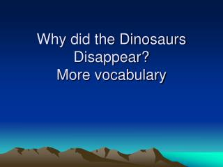Why did the Dinosaurs Disappear More vocabulary