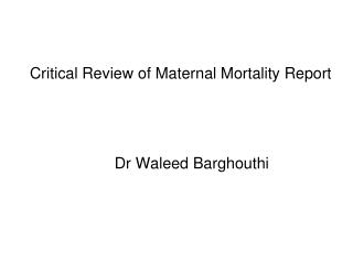 Critical Review of Maternal Mortality Report        Dr Waleed Barghouthi