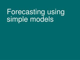 Forecasting using simple models