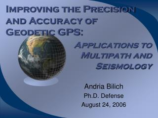 Improving the Precision and Accuracy of Geodetic GPS: