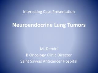 Interesting Case Presentation Neuroendocrine  Lung Tumors