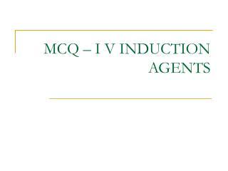 MCQ – I V INDUCTION AGENTS
