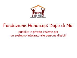 Fondazione Handicap: Dopo di Noi