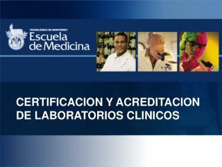 CERTIFICACION Y ACREDITACION DE LABORATORIOS CLINICOS