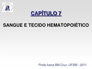 CAPÍTULO 7 SANGUE E TECIDO HEMATOPOIÉTICO