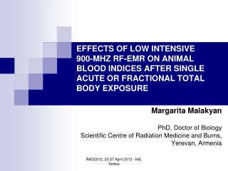 Margarita Malakyan PhD, Doctor of Biology Scientific Centre of Radiation Medicine and Burns,