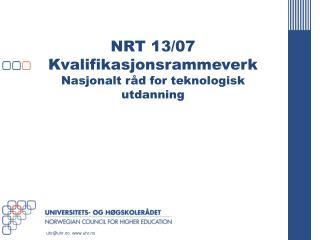 NRT 13/07 Kvalifikasjonsrammeverk Nasjonalt råd for teknologisk utdanning