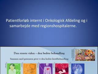 Patientforløb internt i Onkologisk Afdeling og i samarbejde med regionshospitalerne.