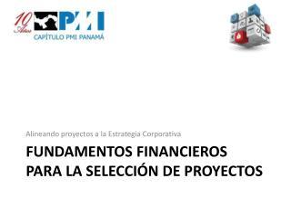 FUNDAMENTOS FINANCIEROS PARA LA SELECCIÓN DE PROYECTOS